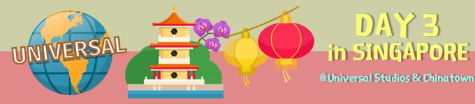 DAY 3 @环球影城 & 牛车水